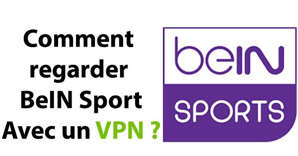 Comment regarder BeIN Sport depuis l'étranger