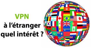 Pourquoi utiliser VPN étranger