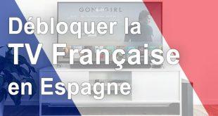 Déblocage TV française Espagne