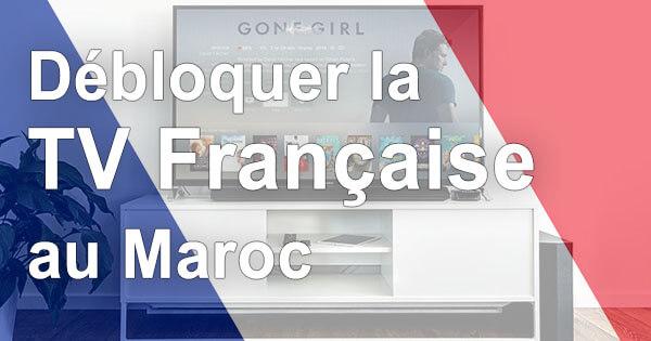 Déblocage TV française Maroc
