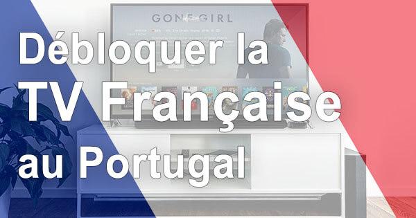 Déblocage TV française Portugal