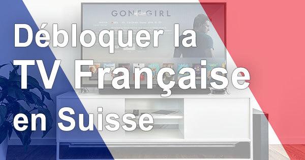Déblocage TV française Suisse